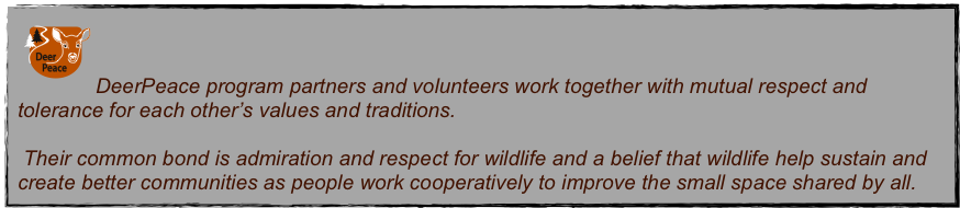DeerPeace program partners and volunteers work together with mutual respect and tolerance for each other's values and traditions.